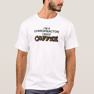 Need Coffee - Chiropractor T-Shirt