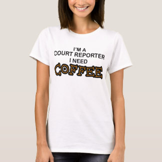 Need Coffee - Court Reporter T-Shirt