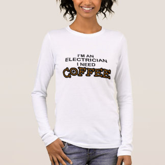 Need Coffee - Electrician Long Sleeve T-Shirt