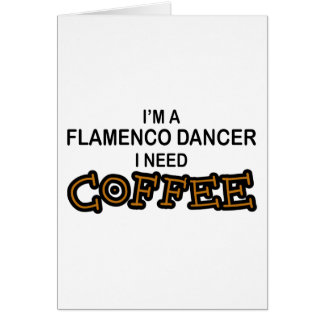 Need Coffee - Flamenco Card