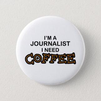 Need Coffee - Journalist 6 Cm Round Badge