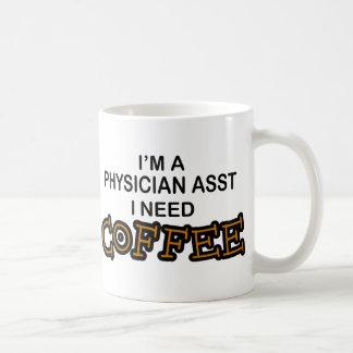 Need Coffee - Physician Asst Coffee Mug