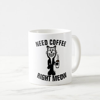 NEED COFFEE RIGHT MEOW, Funny MUGS