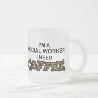 Need Coffee - Social Worker Frosted Glass Coffee Mug