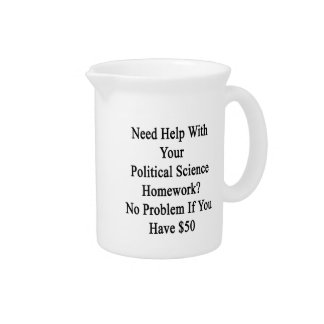 Need Help With Your Political Science Homework No Drink Pitchers