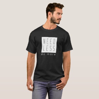 Need Less Do More Humanitarian Graphic Tee
