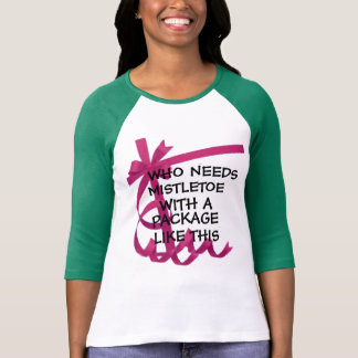 need mistletoe with package christmas shirt funny