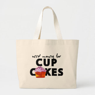 NEED MONEY FOR CUPCAKES LARGE TOTE BAG