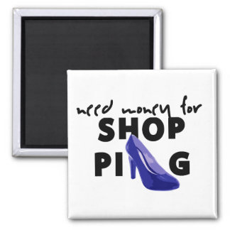NEED MONEY FOR SHOPPING SQUARE MAGNET