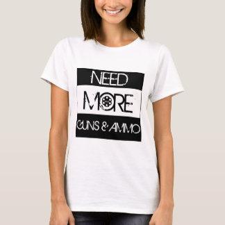 Need More Guns and Ammo T-Shirt