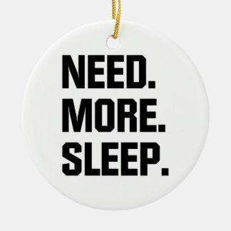 Need More Sleep Ceramic Ornament