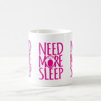 Need more sleep pink white slogan mug