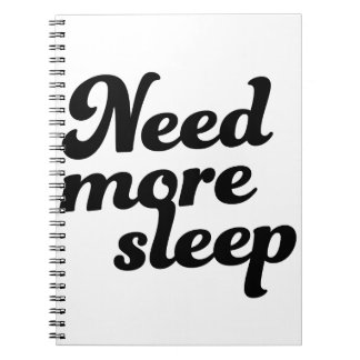 Need more sleep! spiral notebook