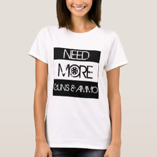 NEED MORE! T-Shirt