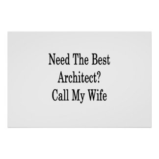 Need The Best Architect Call My Wife Poster