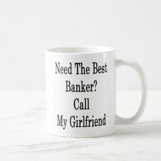Need The Best Banker Call My Girlfriend Coffee Mug