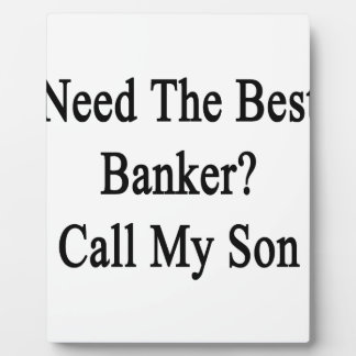 Need The Best Banker Call My Son Display Plaque