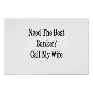 Need The Best Banker Call My Wife Poster