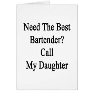Need The Best Bartender Call My Daughter Card