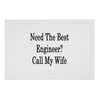 Need The Best Engineer Call My Wife Poster