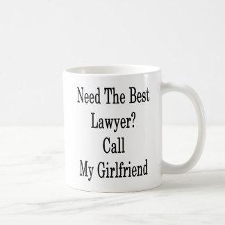 Need The Best Lawyer Call My Girlfriend Coffee Mug