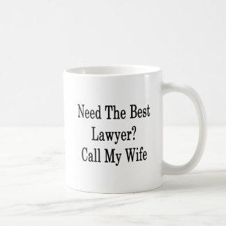 Need The Best Lawyer Call My Wife Coffee Mug