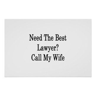 Need The Best Lawyer Call My Wife Poster