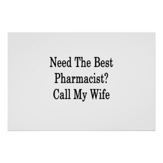 Need The Best Pharmacist Call My Wife Poster