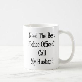 Need The Best Police Officer Call My Husband Coffee Mug