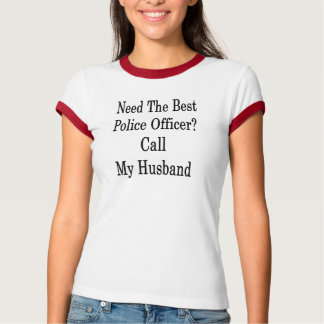 Need The Best Police Officer Call My Husband T-Shirt