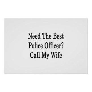 Need The Best Police Officer Call My Wife Poster