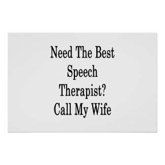 Need The Best Speech Therapist Call My Wife Poster