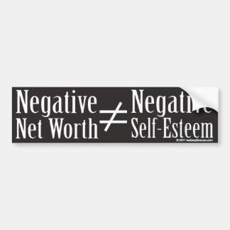 Negative net worth is not Negative Self-Esteem Bumper Sticker