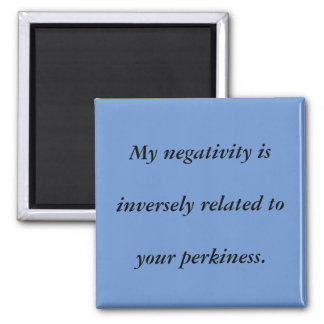 Negativity Inversely Related Funny Magnet (Square)