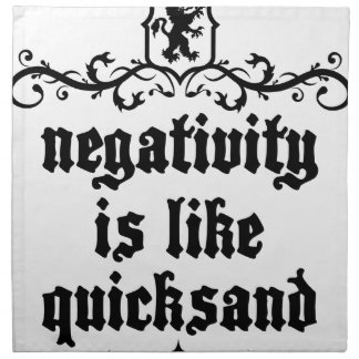 Negativity Is Like Quicksand Medieval quote Napkin