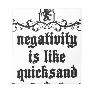 Negativity Is Like Quicksand Medieval quote Notepad