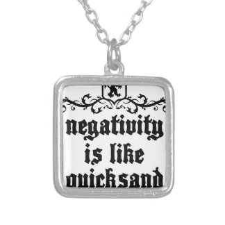 Negativity Is Like Quicksand Medieval quote Silver Plated Necklace