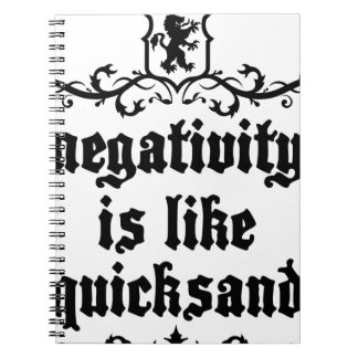 Negativity Is Like Quicksand Medieval quote Spiral Notebook