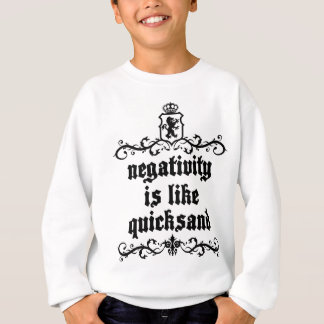 Negativity Is Like Quicksand Medieval quote Sweatshirt