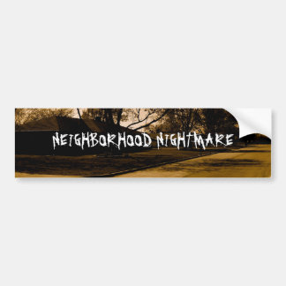 NEIGHBORHOOD NIGHTMARE BUMPER STICKER