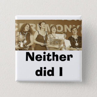 Neither did I (Sepia) 15 Cm Square Badge