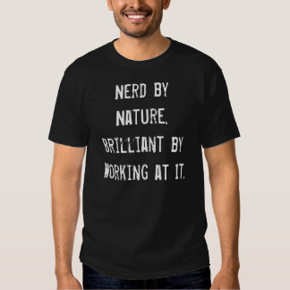 Nerd by Nature Brilliant by Working at It Tshirt