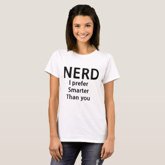 Nerd :I prefer smarter than you T-Shirt