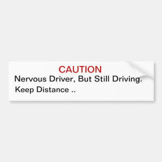 Nervous Driver, But Still Driving. Bumper Sticker Car Bumper Sticker