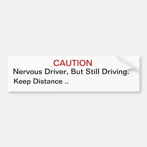 Nervous Driver, But Still Driving. Bumper Sticker