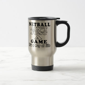 Netball Ain't Just A Game It's A Way Of Life Stainless Steel Travel Mug