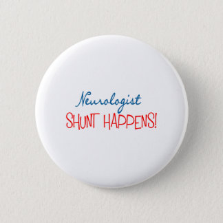 """Neurologist Physician Gifts """"Shunt Happens"""" 6 Cm Round Badge"""