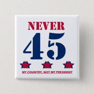 """""""Never 45"""" Anti-Trump 15 Cm Square Badge"""