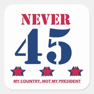 """""""Never 45"""" Anti-Trump Square Sticker"""