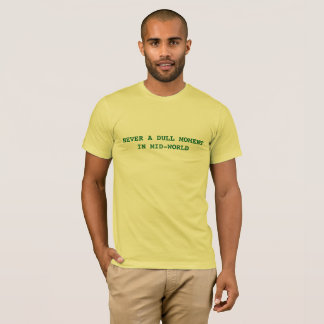Never A Dull Moment In Mid-World tee shirt